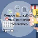 Conoce hacia dónde va el comercio electrónico|estrategias seo para impulsar tu ecommerce|aumento de las ventas por movil|hacia dónde va el comercio electrónico #infografía