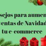 Consejos para aumentar las ventas de Navidad en tu e-commerce aumentar las ventas de Navidad en tu e-commerce (1)  