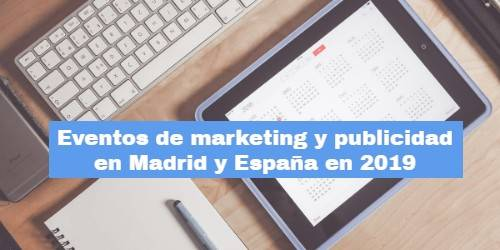 eventos de marketing y publicidad en Madrid y España en 2019
