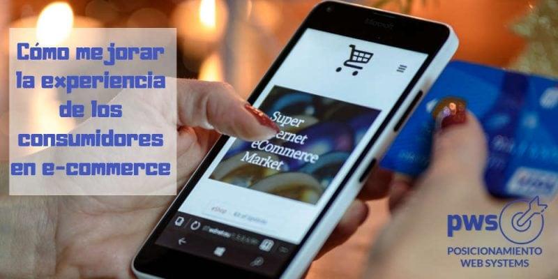 Cómo mejorar la experiencia de los consumidores en e-commerce