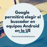 Google permitirá elegir el buscador en equipos Android en la UE (1)