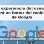 la experiencia del usuario será un factor del ranking de google